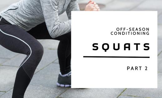 Off-Season Conditioning- Squats Part 2